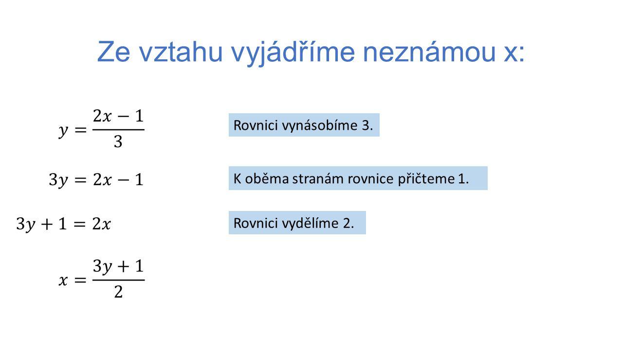 Ze vztahu vyjádříme neznámou x: Rovnici vynásobíme 3.