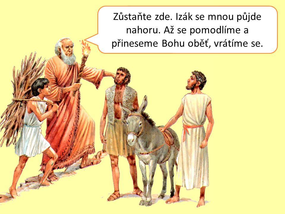 Otče, máme dříví a oheň. Chybí nám však něco, co na oltář dáme Izáku Hospodin se určitě postará!