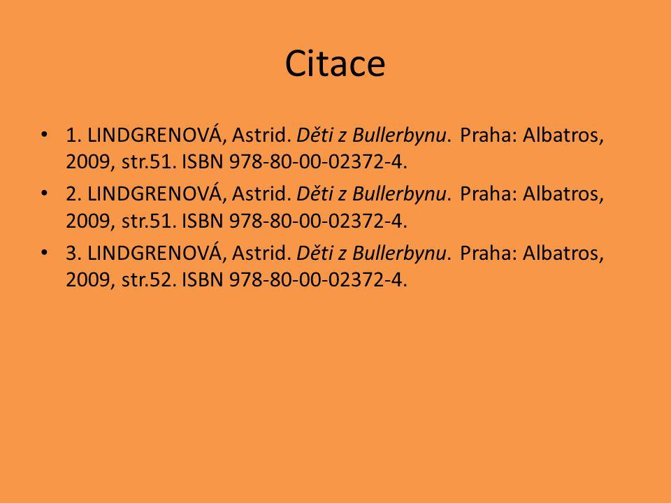 Citace 1. LINDGRENOVÁ, Astrid. Děti z Bullerbynu. Praha: Albatros, 2009, str.51. ISBN 978-80-00-02372-4. 2. LINDGRENOVÁ, Astrid. Děti z Bullerbynu. Pr