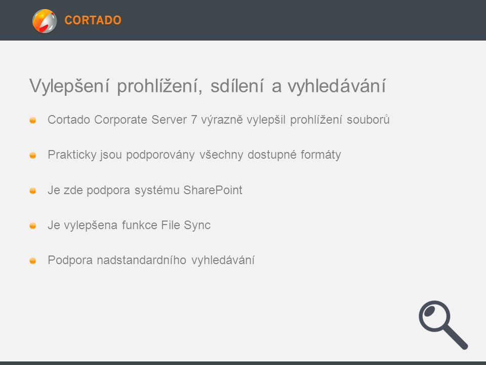 Vylepšení prohlížení, sdílení a vyhledávání Cortado Corporate Server 7 výrazně vylepšil prohlížení souborů Prakticky jsou podporovány všechny dostupné