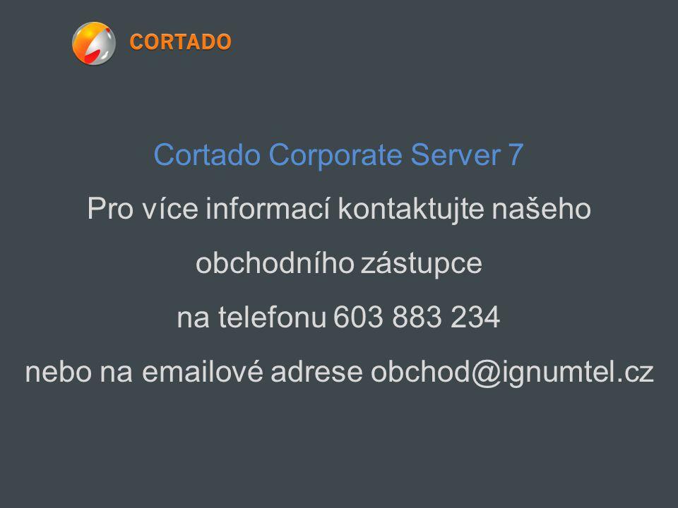 Cortado Corporate Server 7 Pro více informací kontaktujte našeho obchodního zástupce na telefonu 603 883 234 nebo na emailové adrese obchod@ignumtel.c