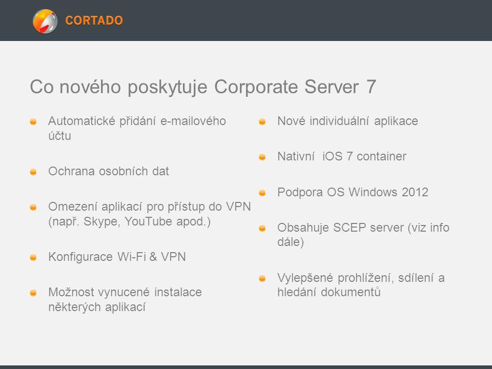 Co nového poskytuje Corporate Server 7 Automatické přidání e-mailového účtu Ochrana osobních dat Omezení aplikací pro přístup do VPN (např. Skype, You