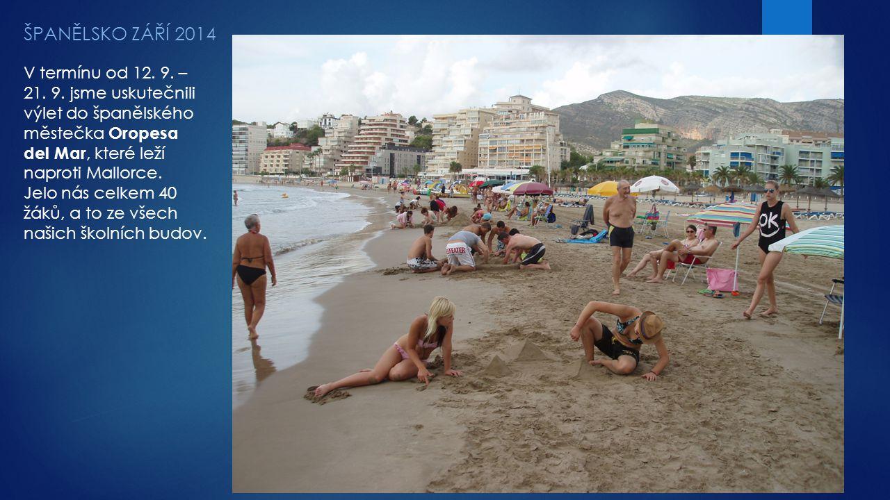 ŠPANĚLSKO ZÁŘÍ 2014 V termínu od 12. 9. – 21. 9. jsme uskutečnili výlet do španělského městečka Oropesa del Mar, které leží naproti Mallorce. Jelo nás