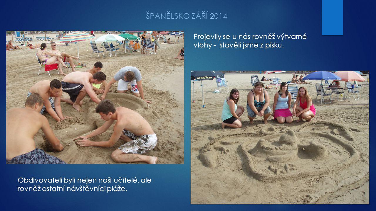 ŠPANĚLSKO ZÁŘÍ 2014 Projevily se u nás rovněž výtvarné vlohy - stavěli jsme z písku. Obdivovateli byli nejen naši učitelé, ale rovněž ostatní návštěvn