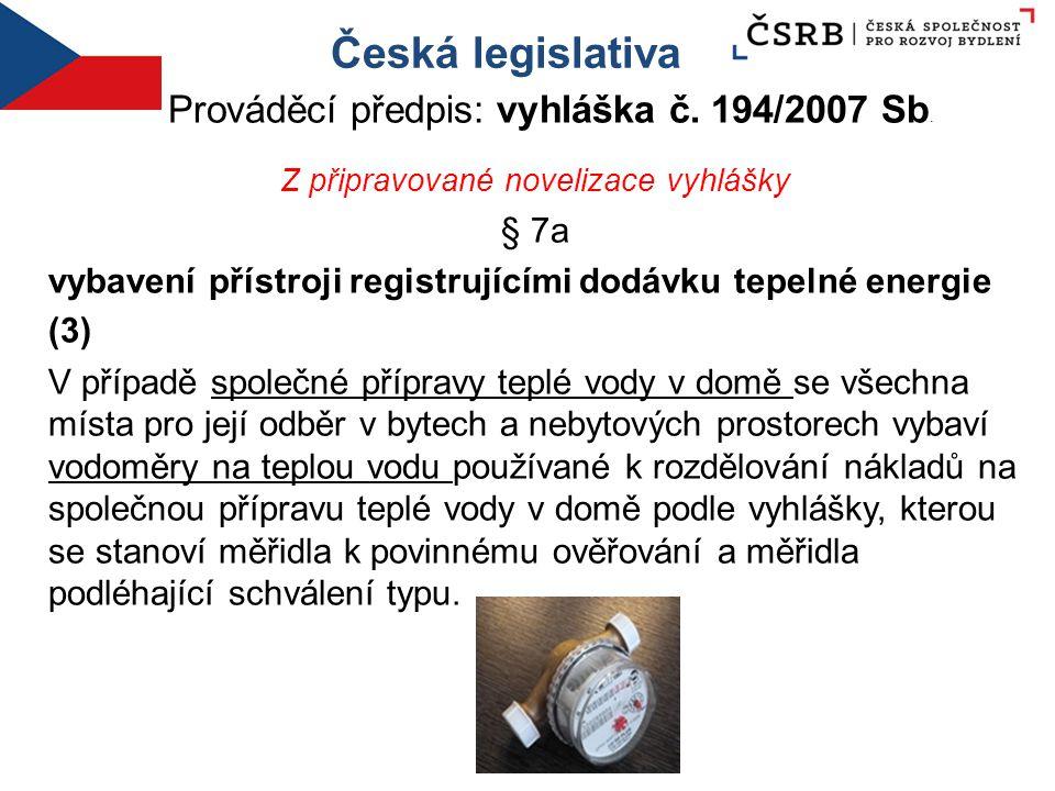 Česká legislativa Prováděcí předpis: vyhláška č. 194/2007 Sb. Z připravované novelizace vyhlášky § 7a vybavení přístroji registrujícími dodávku tepeln