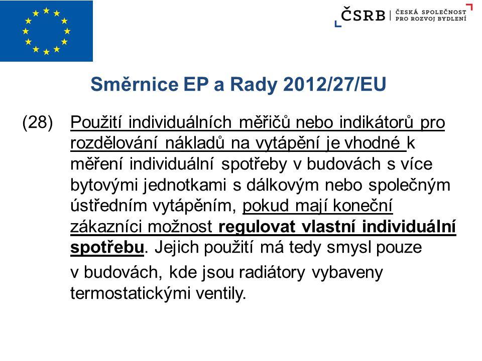 Směrnice EP a Rady 2012/27/EU (28) Použití individuálních měřičů nebo indikátorů pro rozdělování nákladů na vytápění je vhodné k měření individuální s