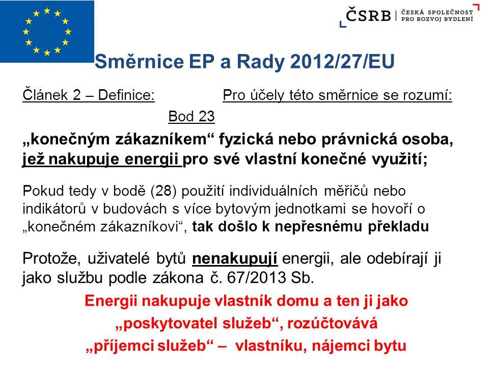 """Směrnice EP a Rady 2012/27/EU Článek 2 – Definice: Pro účely této směrnice se rozumí: Bod 23 """"konečným zákazníkem"""" fyzická nebo právnická osoba, jež n"""