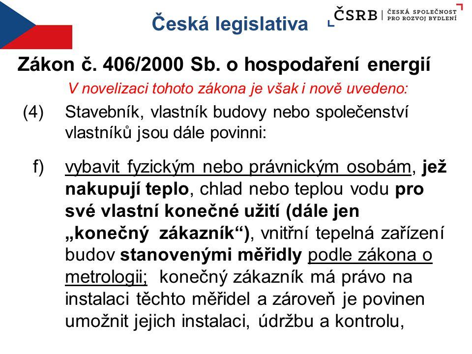 Česká legislativa Zákon č. 406/2000 Sb. o hospodaření energií V novelizaci tohoto zákona je však i nově uvedeno: (4) Stavebník, vlastník budovy nebo s