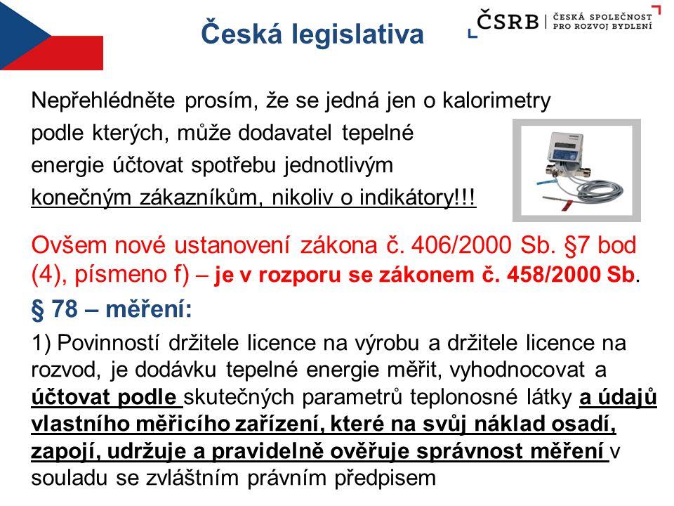 Česká legislativa Nepřehlédněte prosím, že se jedná jen o kalorimetry podle kterých, může dodavatel tepelné energie účtovat spotřebu jednotlivým koneč