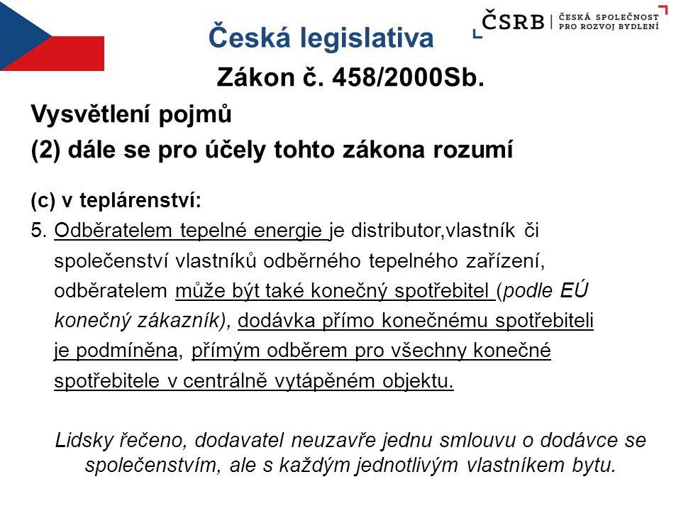 Česká legislativa Zákon č. 458/2000Sb. Vysvětlení pojmů (2) dále se pro účely tohto zákona rozumí (c) v teplárenství: 5. Odběratelem tepelné energie j