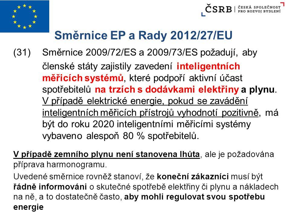 Směrnice EP a Rady 2012/27/EU (31)Směrnice 2009/72/ES a 2009/73/ES požadují, aby členské státy zajistily zavedení inteligentních měřicích systémů, kte