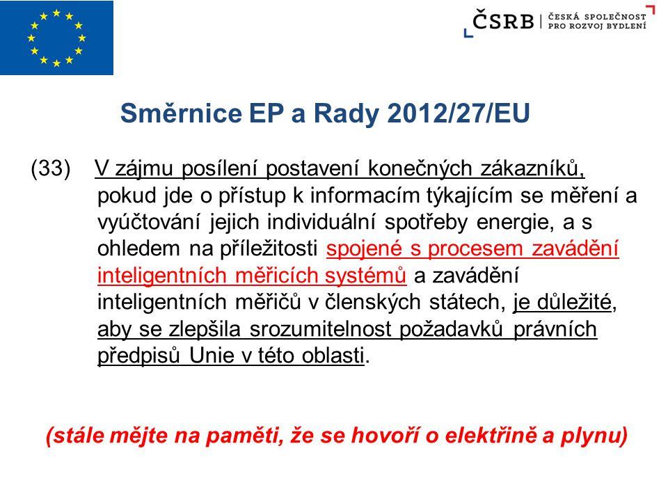 Směrnice EP a Rady 2012/27/EU (33) V zájmu posílení postavení konečných zákazníků, pokud jde o přístup k informacím týkajícím se měření a vyúčtování j