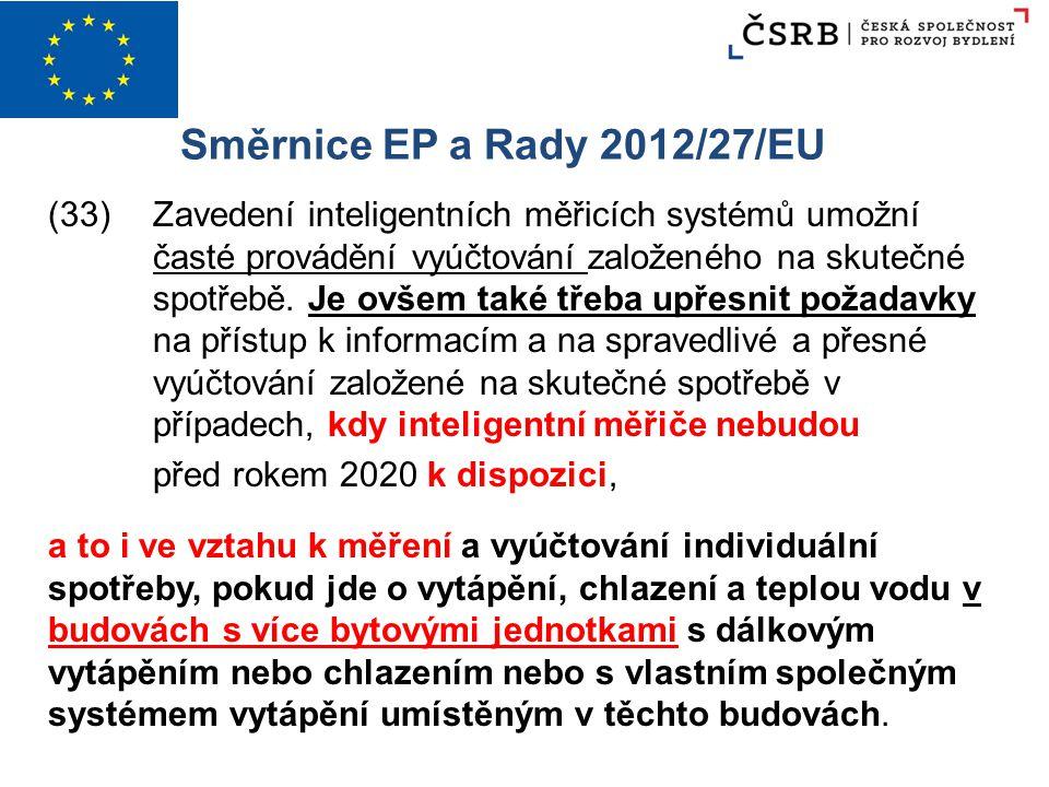 Směrnice EP a Rady 2012/27/EU (33)Zavedení inteligentních měřicích systémů umožní časté provádění vyúčtování založeného na skutečné spotřebě. Je ovšem