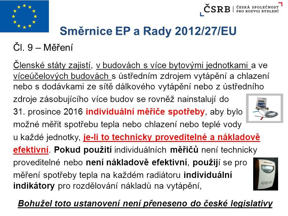 Směrnice EP a Rady 2012/27/EU Čl. 9 – Měření Členské státy zajistí, v budovách s více bytovými jednotkami a ve víceúčelových budovách s ústředním zdro