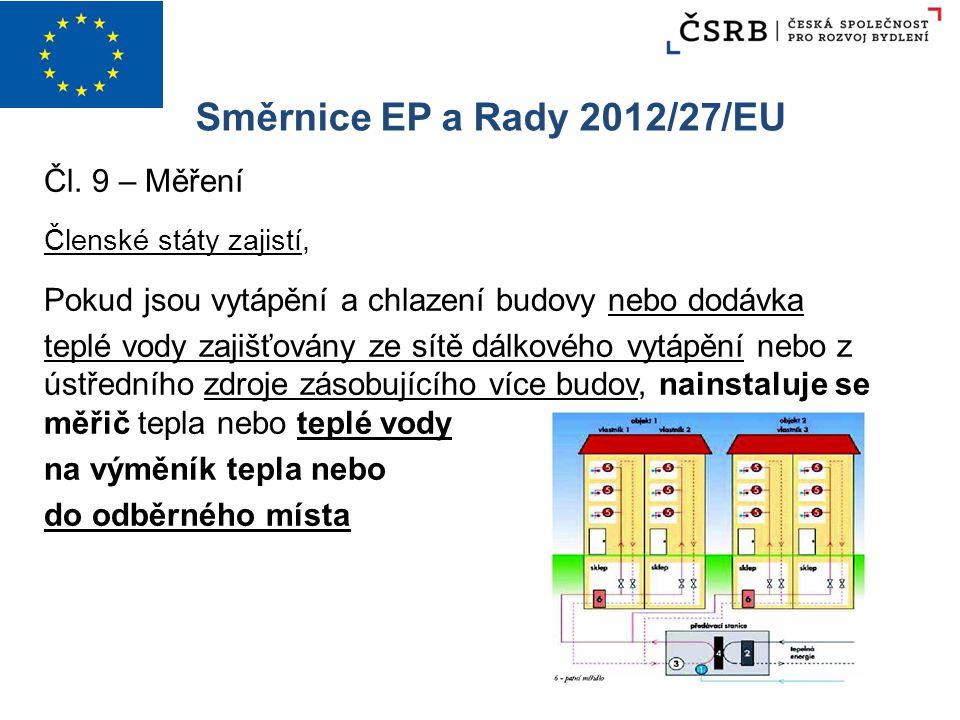 Směrnice EP a Rady 2012/27/EU Čl. 9 – Měření Členské státy zajistí, Pokud jsou vytápění a chlazení budovy nebo dodávka teplé vody zajišťovány ze sítě
