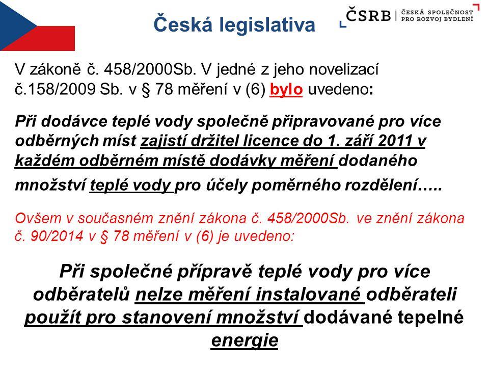 Česká legislativa V zákoně č. 458/2000Sb. V jedné z jeho novelizací č.158/2009 Sb. v § 78 měření v (6) bylo uvedeno: Při dodávce teplé vody společně p