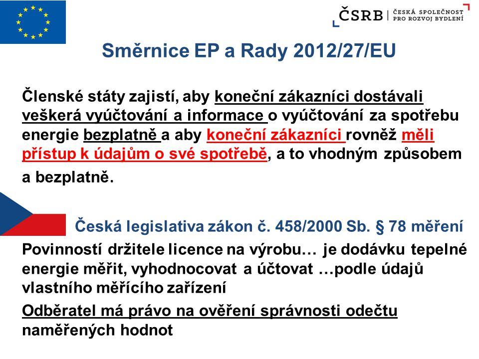 Směrnice EP a Rady 2012/27/EU Členské státy zajistí, aby koneční zákazníci dostávali veškerá vyúčtování a informace o vyúčtování za spotřebu energie b