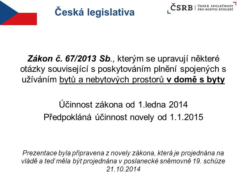 Česká legislativa Zákon č. 67/2013 Sb., kterým se upravují některé otázky související s poskytováním plnění spojených s užíváním bytů a nebytových pro
