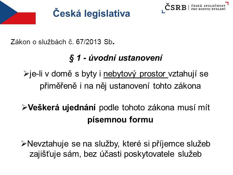 Česká legislativa Zákon o službách č. 67/2013 Sb. § 1 - úvodní ustanovení  je-li v domě s byty i nebytový prostor vztahují se přiměřeně i na něj usta