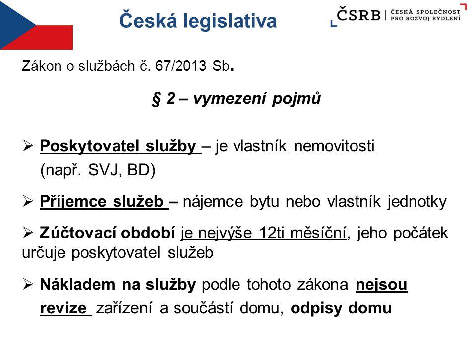 Česká legislativa Zákon o službách č. 67/2013 Sb. § 2 – vymezení pojmů  Poskytovatel služby – je vlastník nemovitosti (např. SVJ, BD)  Příjemce služ