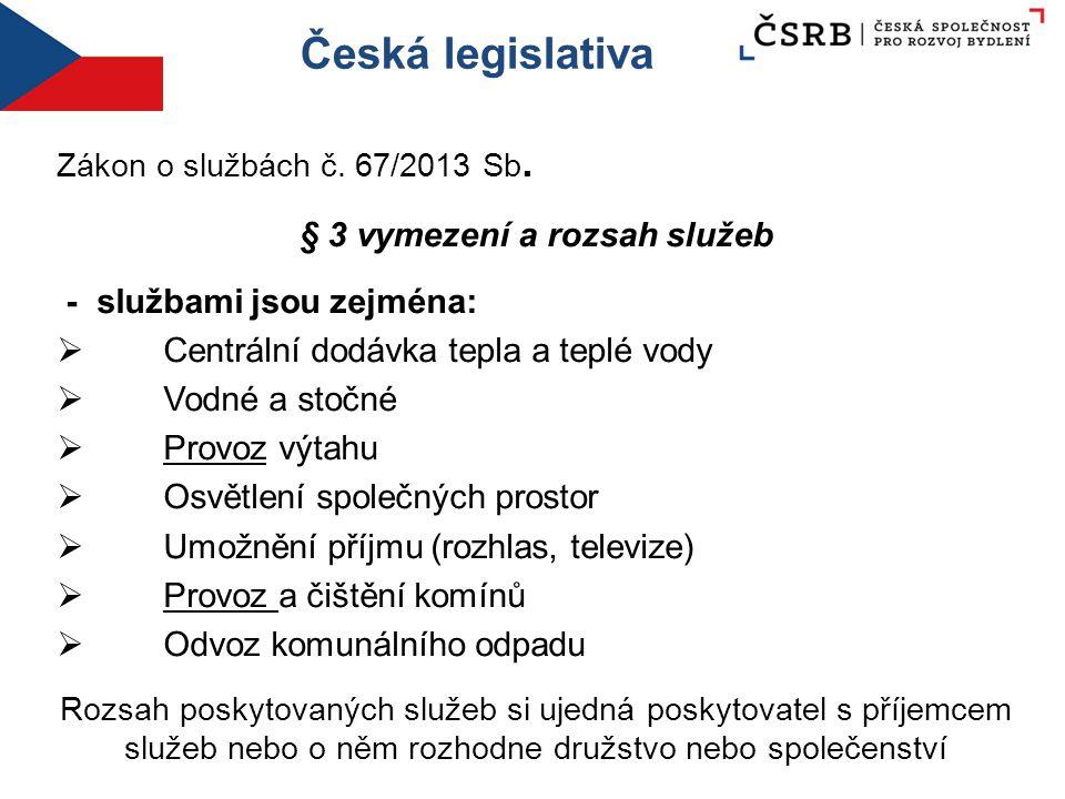 Česká legislativa Zákon o službách č. 67/2013 Sb. § 3 vymezení a rozsah služeb - službami jsou zejména:  Centrální dodávka tepla a teplé vody  Vodné