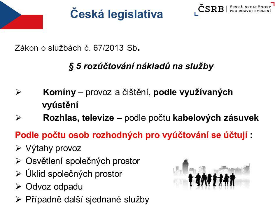 Česká legislativa Zákon o službách č. 67/2013 Sb. § 5 rozúčtování nákladů na služby  Komíny – provoz a čištění, podle využívaných vyústění  Rozhlas,