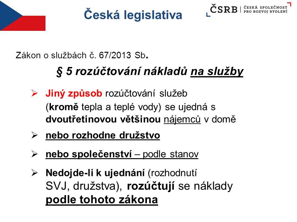 Česká legislativa Zákon o službách č. 67/2013 Sb. § 5 rozúčtování nákladů na služby  Jiný způsob rozúčtování služeb (kromě tepla a teplé vody) se uje