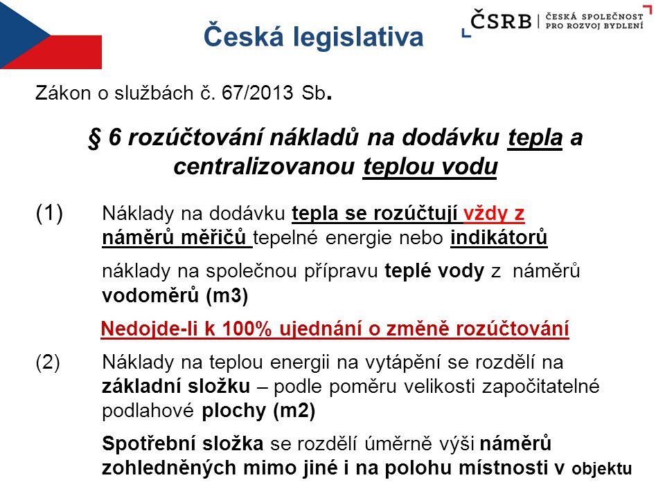 Česká legislativa Zákon o službách č. 67/2013 Sb. § 6 rozúčtování nákladů na dodávku tepla a centralizovanou teplou vodu (1) Náklady na dodávku tepla