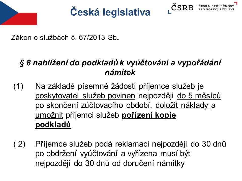 Česká legislativa Zákon o službách č. 67/2013 Sb. § 8 nahlížení do podkladů k vyúčtování a vypořádání námitek (1) Na základě písemné žádosti příjemce