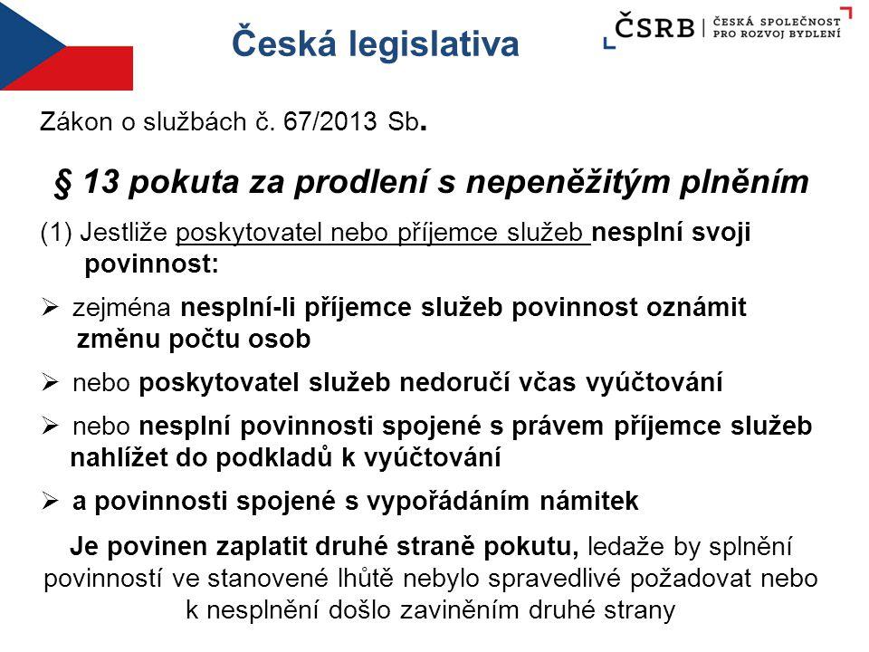 Česká legislativa Zákon o službách č. 67/2013 Sb. § 13 pokuta za prodlení s nepeněžitým plněním (1) Jestliže poskytovatel nebo příjemce služeb nesplní