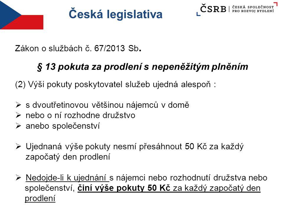Česká legislativa Zákon o službách č. 67/2013 Sb. § 13 pokuta za prodlení s nepeněžitým plněním (2) Výši pokuty poskytovatel služeb ujedná alespoň : 
