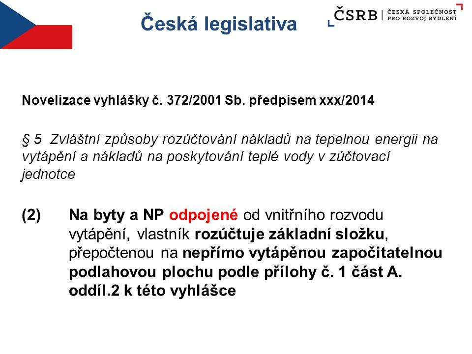 Česká legislativa Novelizace vyhlášky č. 372/2001 Sb. předpisem xxx/2014 § 5 Zvláštní způsoby rozúčtování nákladů na tepelnou energii na vytápění a ná