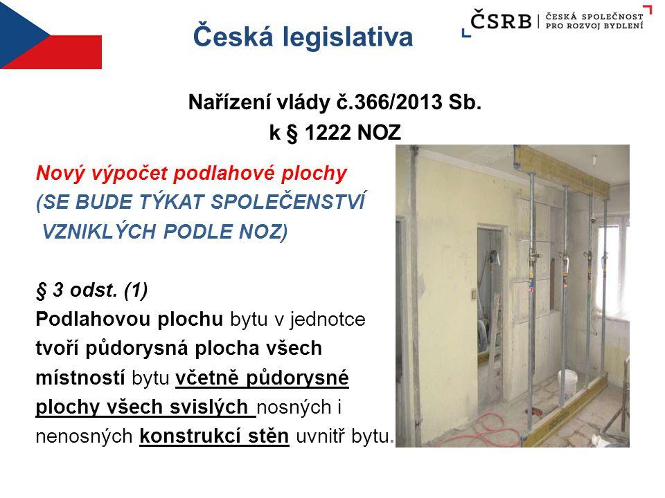 Česká legislativa Nařízení vlády č.366/2013 Sb. k § 1222 NOZ Nový výpočet podlahové plochy (SE BUDE TÝKAT SPOLEČENSTVÍ VZNIKLÝCH PODLE NOZ) § 3 odst.