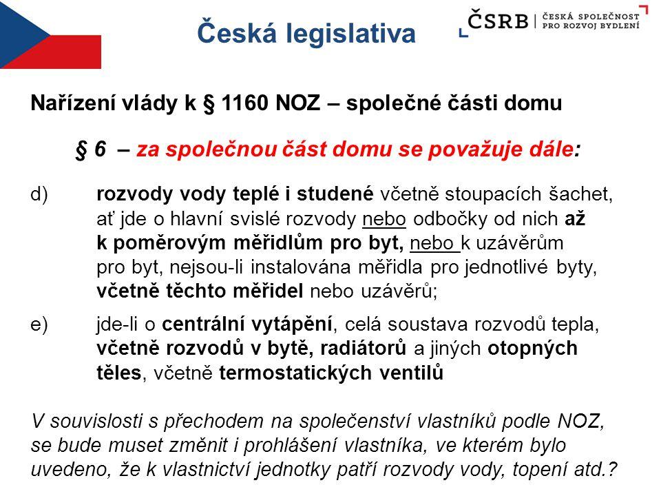 Česká legislativa Nařízení vlády k § 1160 NOZ – společné části domu § 6 – za společnou část domu se považuje dále: d) rozvody vody teplé i studené vče