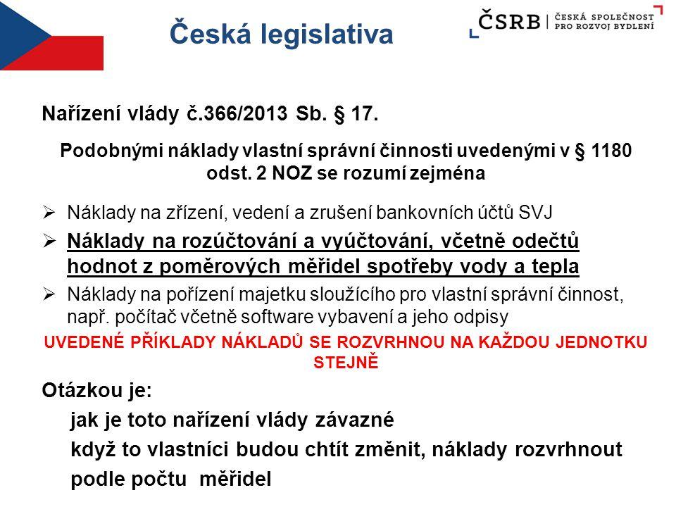 Česká legislativa Nařízení vlády č.366/2013 Sb. § 17. Podobnými náklady vlastní správní činnosti uvedenými v § 1180 odst. 2 NOZ se rozumí zejména  Ná
