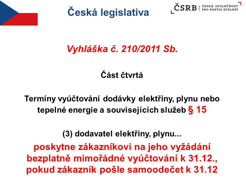 Česká legislativa Vyhláška č. 210/2011 Sb. Část čtvrtá Termíny vyúčtování dodávky elektřiny, plynu nebo tepelné energie a souvisejících služeb § 15 (3