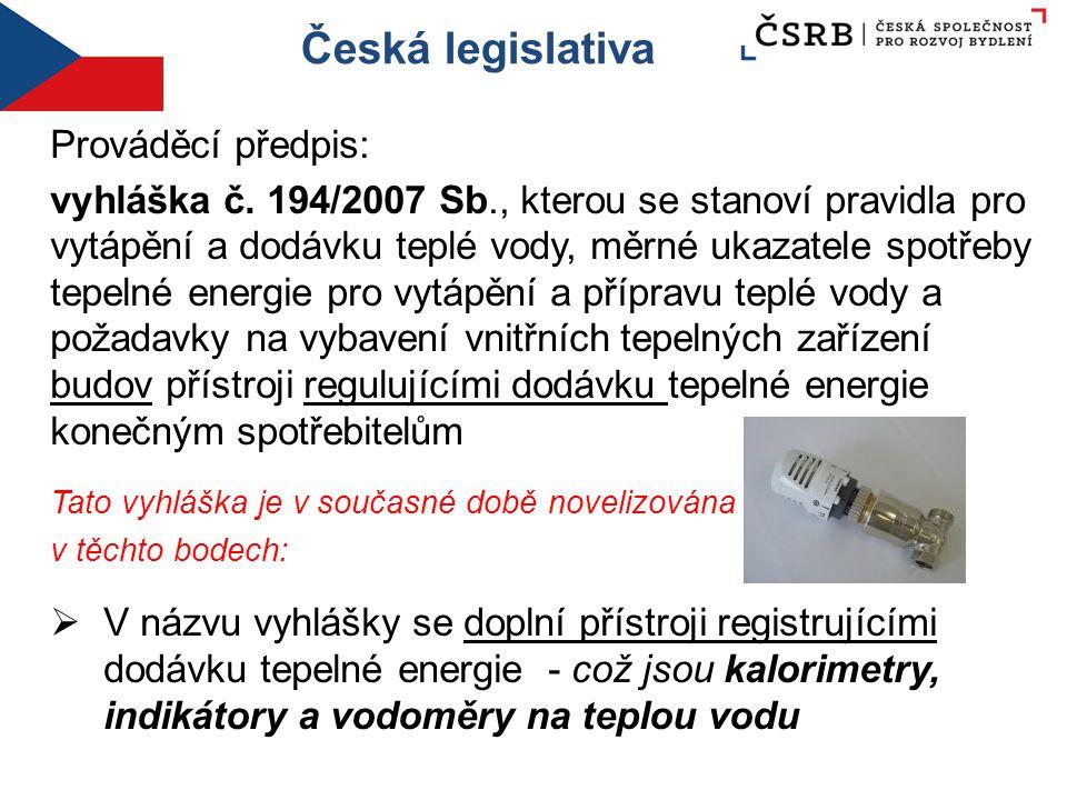 Česká legislativa Prováděcí předpis: vyhláška č. 194/2007 Sb., kterou se stanoví pravidla pro vytápění a dodávku teplé vody, měrné ukazatele spotřeby