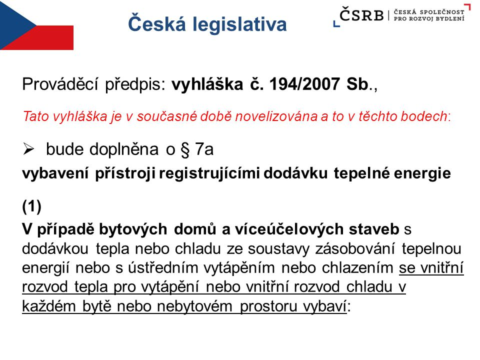 Česká legislativa Prováděcí předpis: vyhláška č. 194/2007 Sb., Tato vyhláška je v současné době novelizována a to v těchto bodech :  bude doplněna o