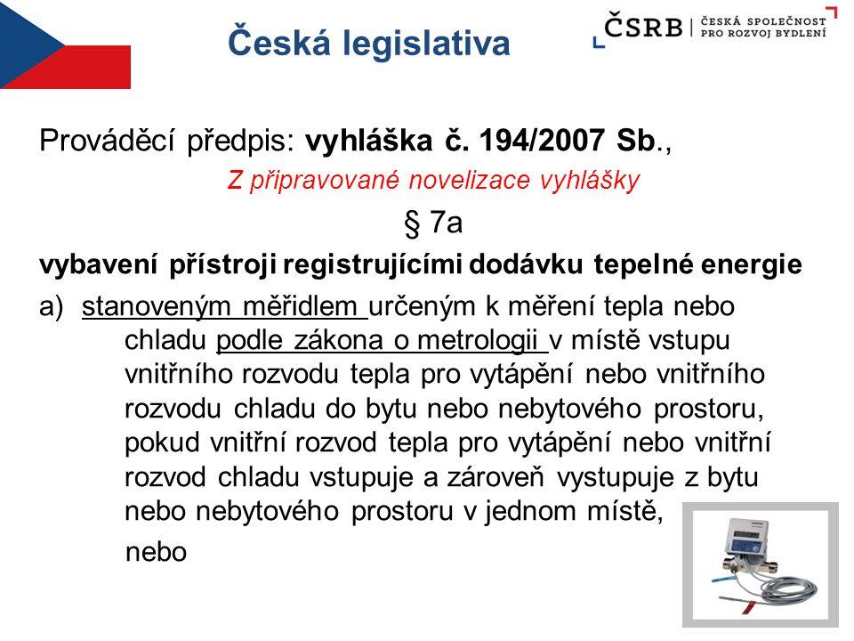 Česká legislativa Prováděcí předpis: vyhláška č. 194/2007 Sb., Z připravované novelizace vyhlášky § 7a vybavení přístroji registrujícími dodávku tepel