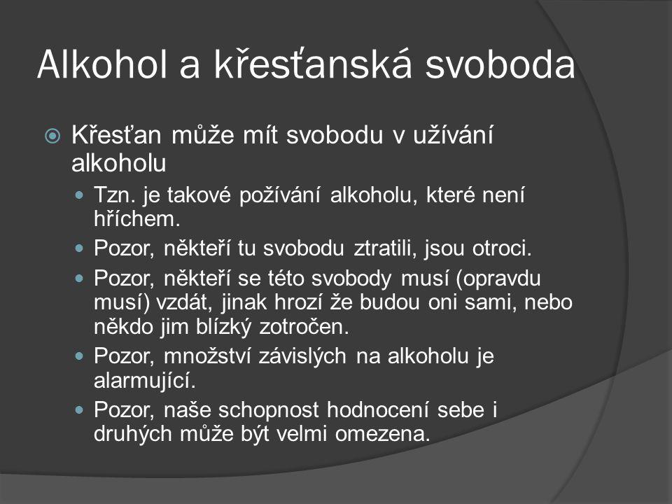 Alkohol a křesťanská svoboda  Křesťan může mít svobodu v užívání alkoholu Tzn. je takové požívání alkoholu, které není hříchem. Pozor, někteří tu svo