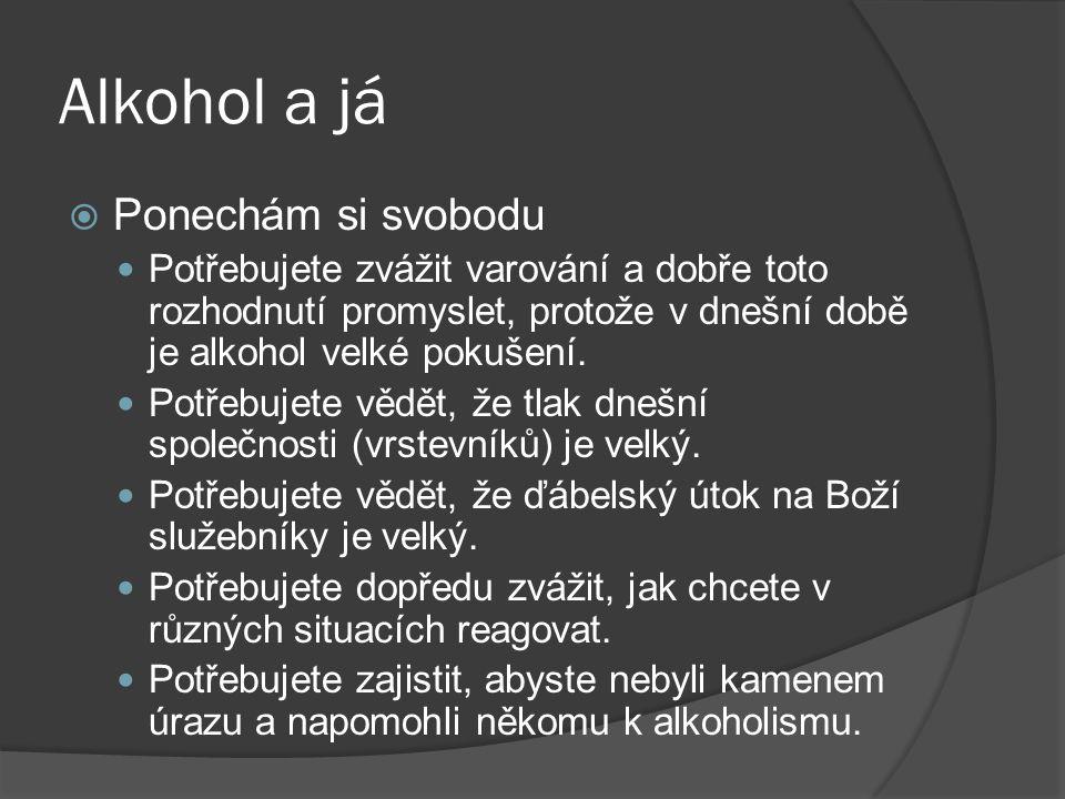 Alkohol a já  Ponechám si svobodu Potřebujete zvážit varování a dobře toto rozhodnutí promyslet, protože v dnešní době je alkohol velké pokušení. Pot