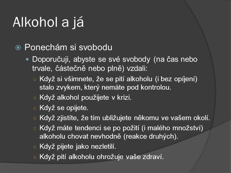 Alkohol a já  Ponechám si svobodu Doporučuji, abyste se své svobody (na čas nebo trvale, částečně nebo plně) vzdali: ○ Když si všimnete, že se pití a