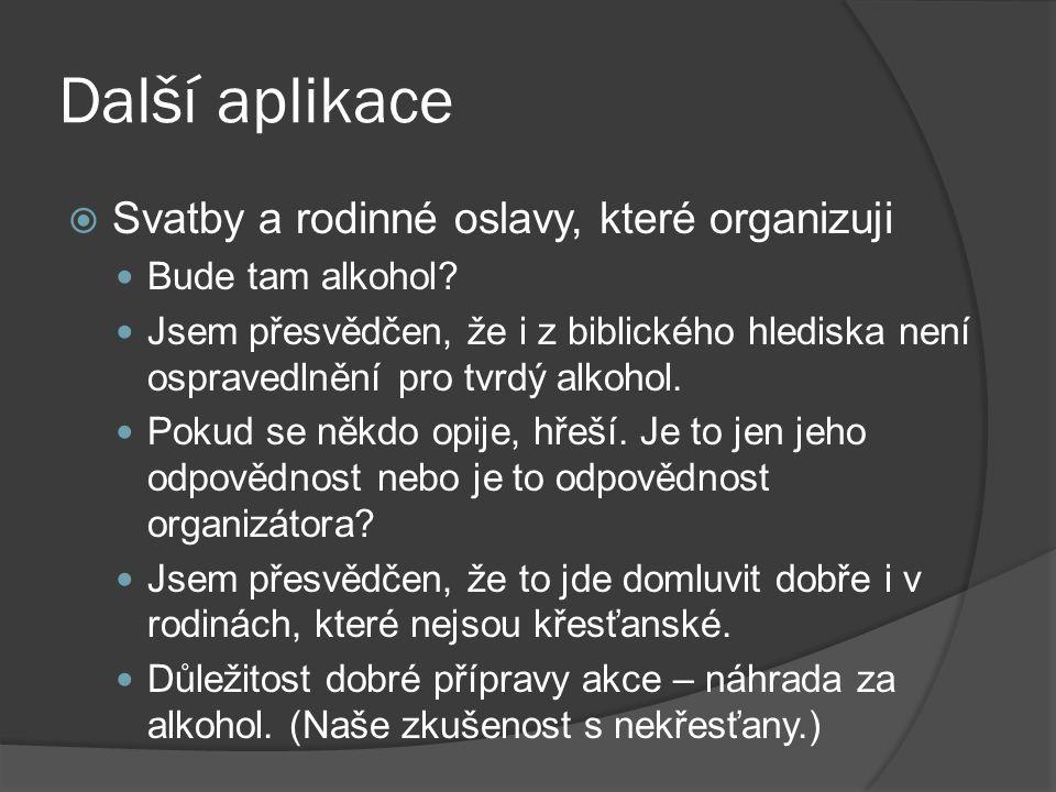 Další aplikace  Svatby a rodinné oslavy, které organizuji Bude tam alkohol? Jsem přesvědčen, že i z biblického hlediska není ospravedlnění pro tvrdý