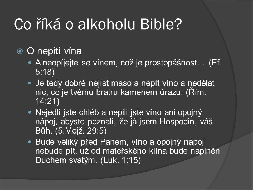 Co říká o alkoholu Bible?  O nepití vína A neopíjejte se vínem, což je prostopášnost… (Ef. 5:18) Je tedy dobré nejíst maso a nepít víno a nedělat nic