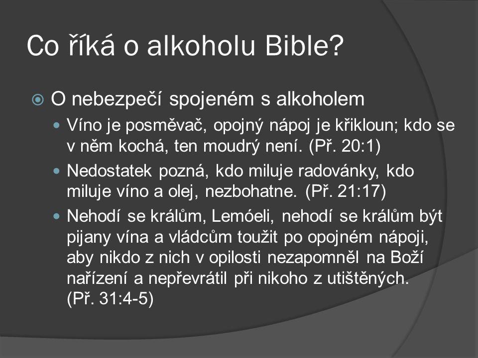 Co říká o alkoholu Bible?  O nebezpečí spojeném s alkoholem Víno je posměvač, opojný nápoj je křikloun; kdo se v něm kochá, ten moudrý není. (Př. 20: