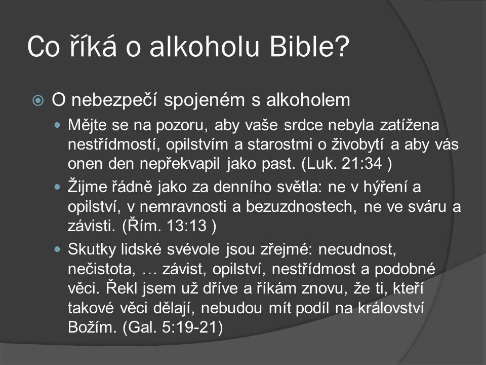 Co říká o alkoholu Bible?  O nebezpečí spojeném s alkoholem Mějte se na pozoru, aby vaše srdce nebyla zatížena nestřídmostí, opilstvím a starostmi o