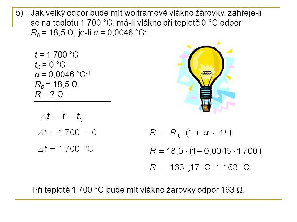 t = 1 700 °C t 0 = 0 °C α = 0,0046 °C -1 R 0 = 18,5 Ω R = .