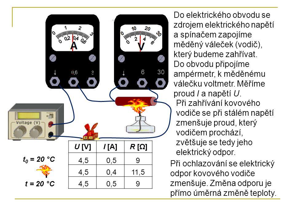 630 Do elektrického obvodu se zdrojem elektrického napětí a spínačem zapojíme měděný váleček (vodič), který budeme zahřívat.