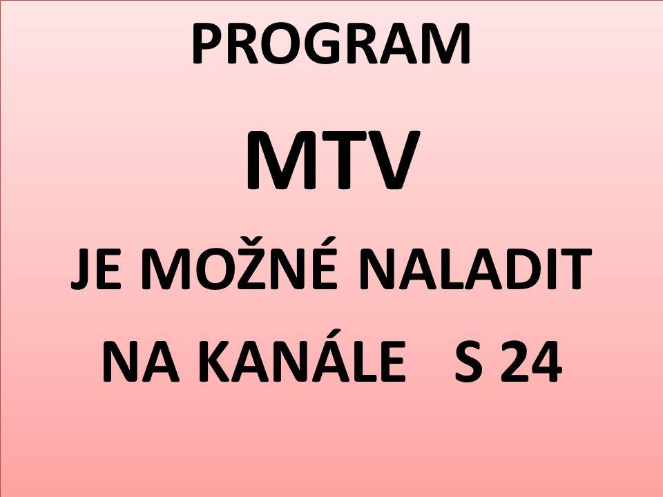 PROGRAM MTV JE MOŽNÉ NALADIT NA KANÁLE S 24 PROGRAM MTV JE MOŽNÉ NALADIT NA KANÁLE S 24