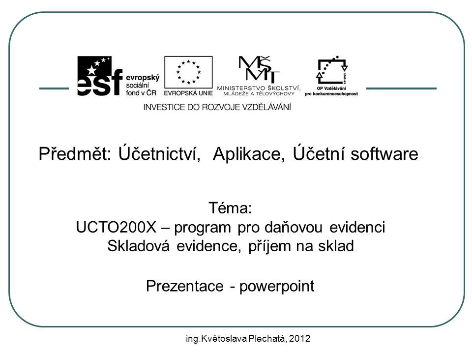 Předmět: Účetnictví, Aplikace, Účetní software Téma: UCTO200X – program pro daňovou evidenci Skladová evidence, příjem na sklad Prezentace - powerpoin